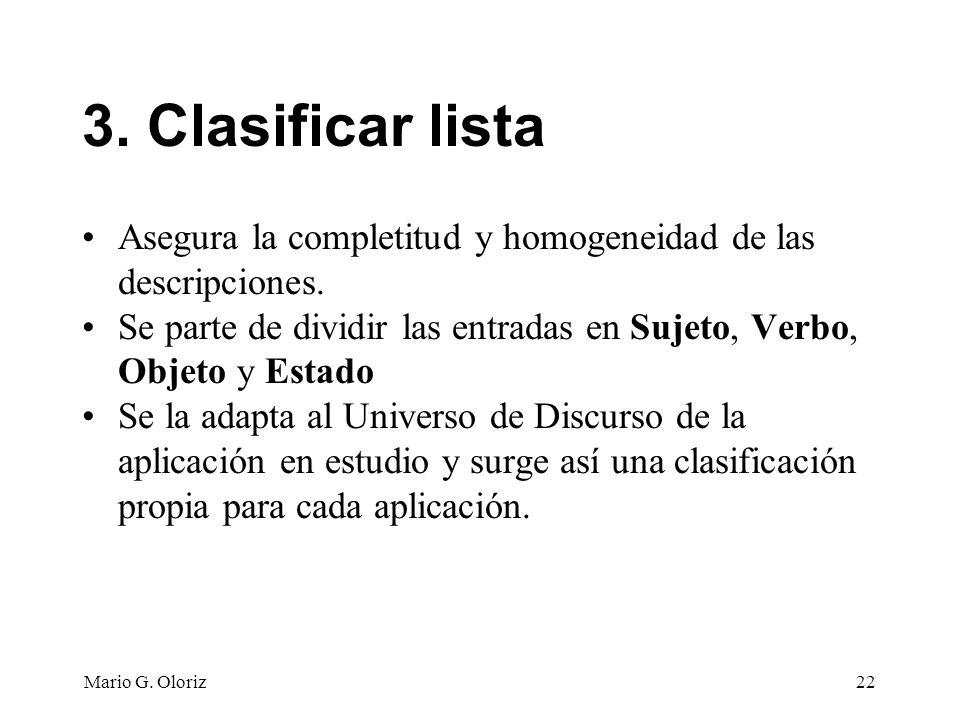 3. Clasificar lista Asegura la completitud y homogeneidad de las descripciones. Se parte de dividir las entradas en Sujeto, Verbo, Objeto y Estado.