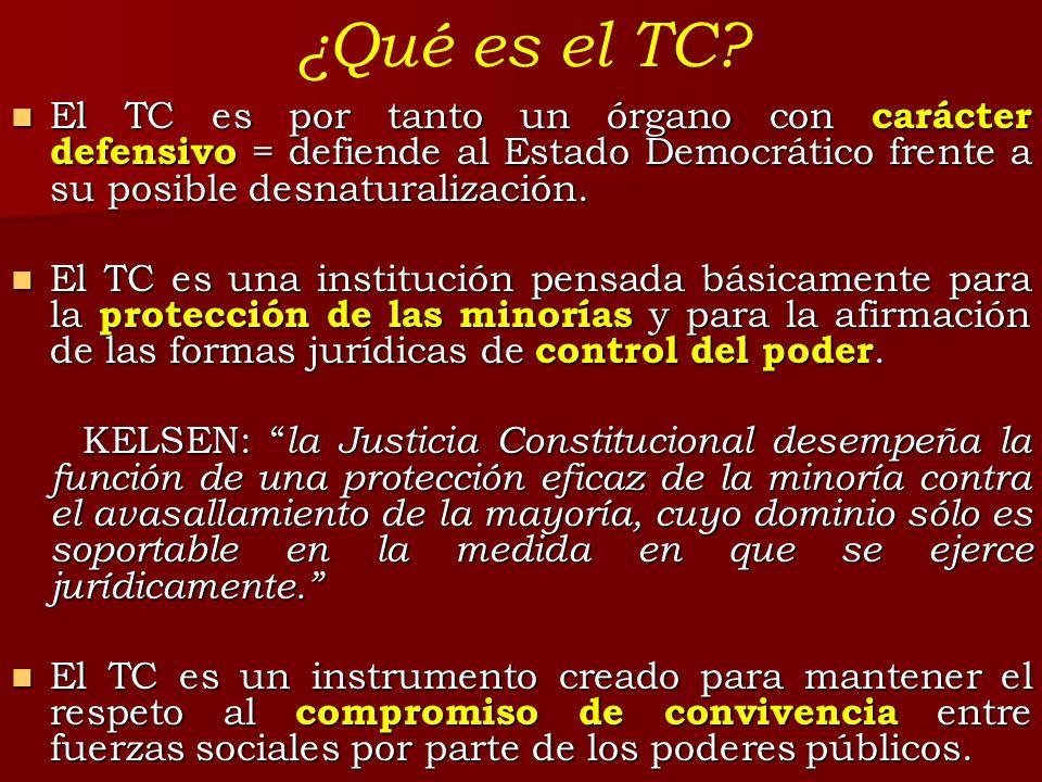 ¿Qué es el TC El TC es por tanto un órgano con carácter defensivo = defiende al Estado Democrático frente a su posible desnaturalización.