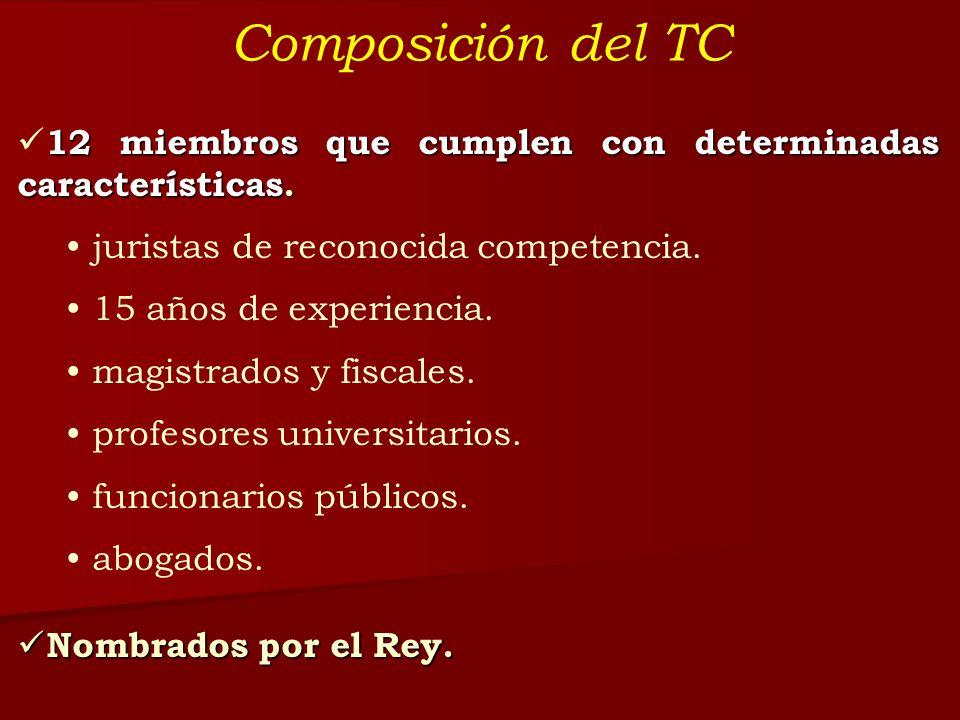 Composición del TC 12 miembros que cumplen con determinadas características. juristas de reconocida competencia.