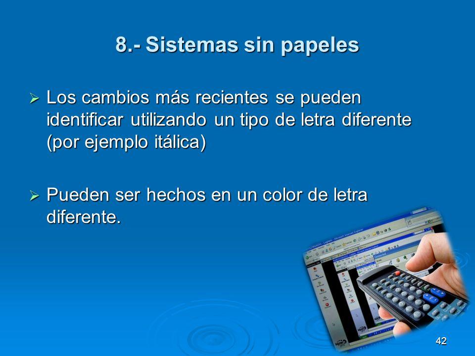 8.- Sistemas sin papeles Los cambios más recientes se pueden identificar utilizando un tipo de letra diferente (por ejemplo itálica)