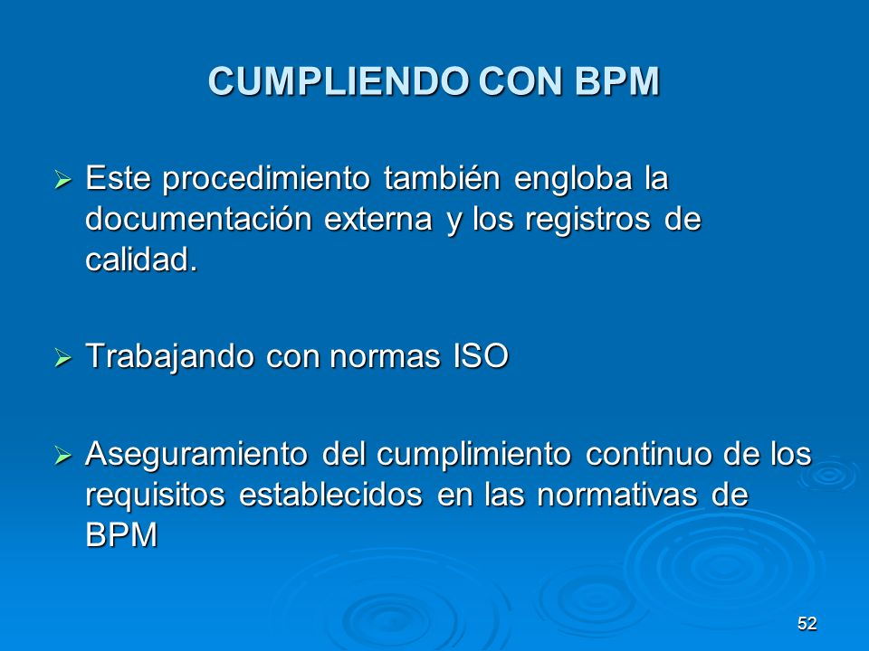 CUMPLIENDO CON BPM Este procedimiento también engloba la documentación externa y los registros de calidad.
