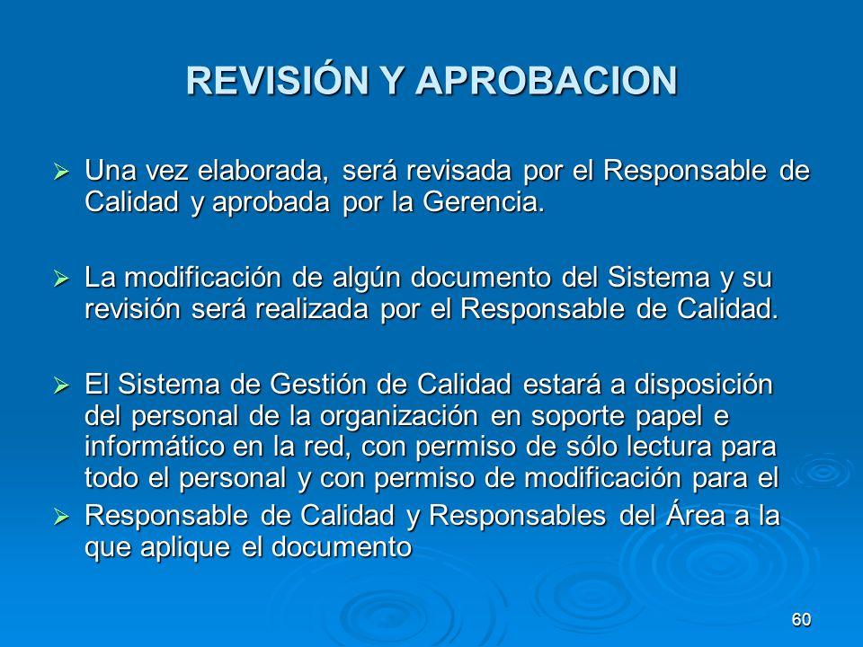 REVISIÓN Y APROBACION Una vez elaborada, será revisada por el Responsable de Calidad y aprobada por la Gerencia.