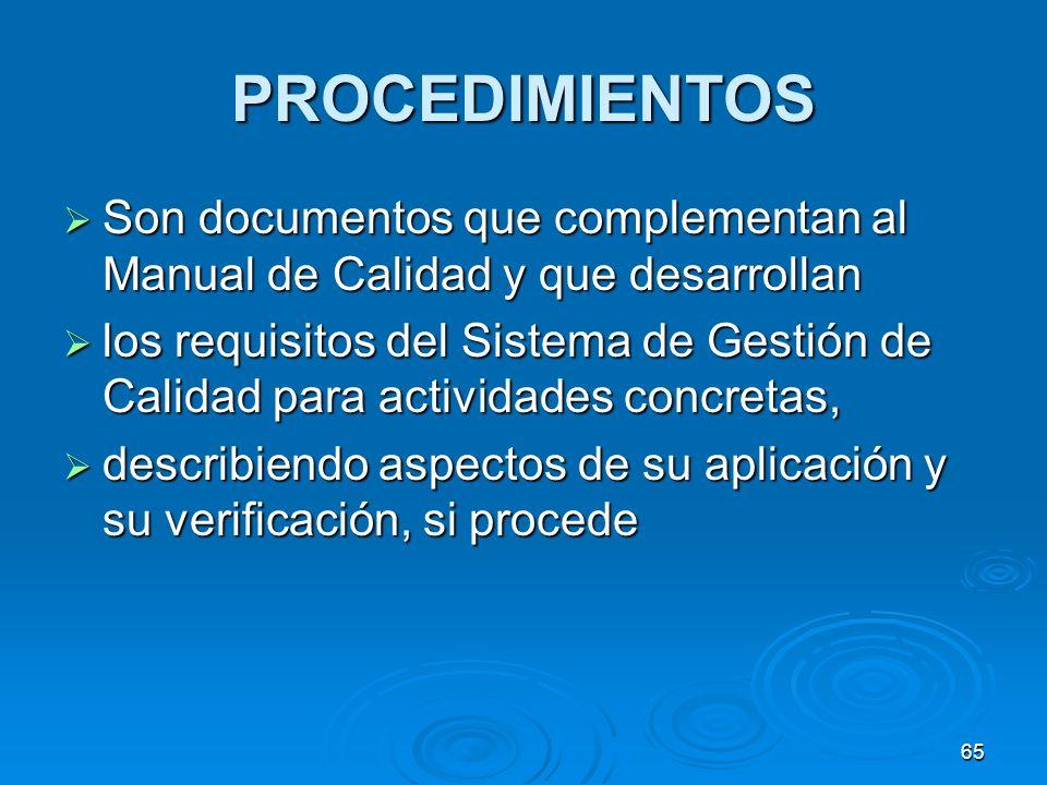 PROCEDIMIENTOS Son documentos que complementan al Manual de Calidad y que desarrollan.