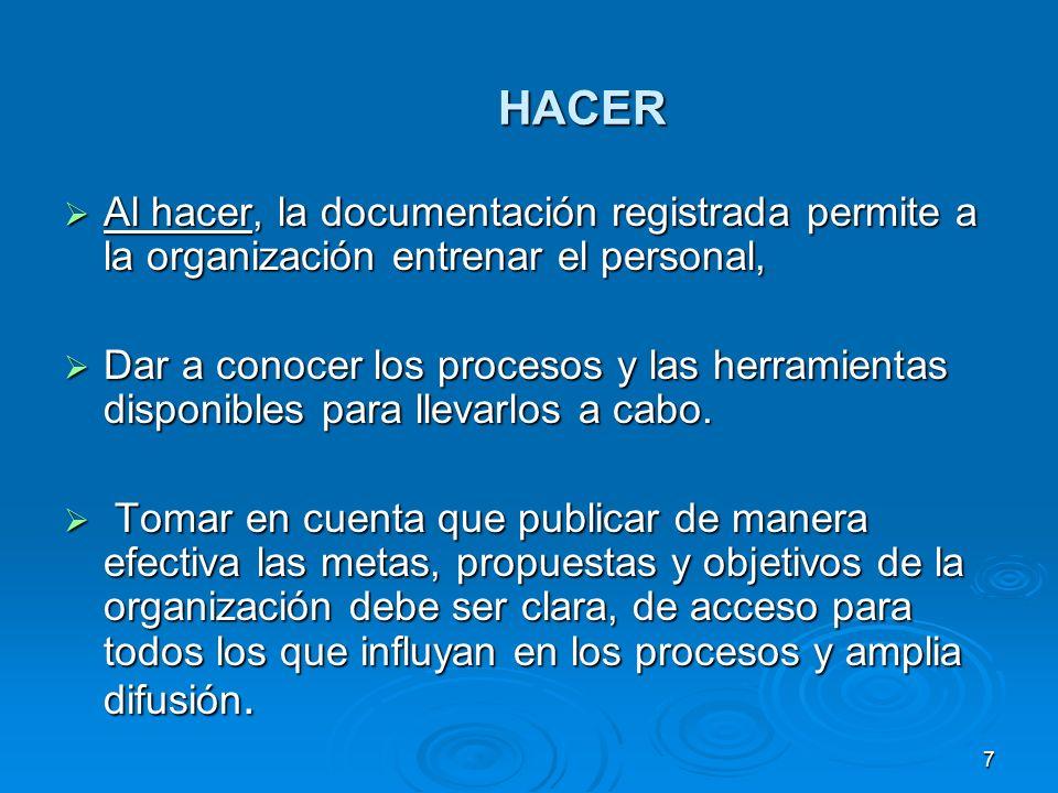 HACER Al hacer, la documentación registrada permite a la organización entrenar el personal,