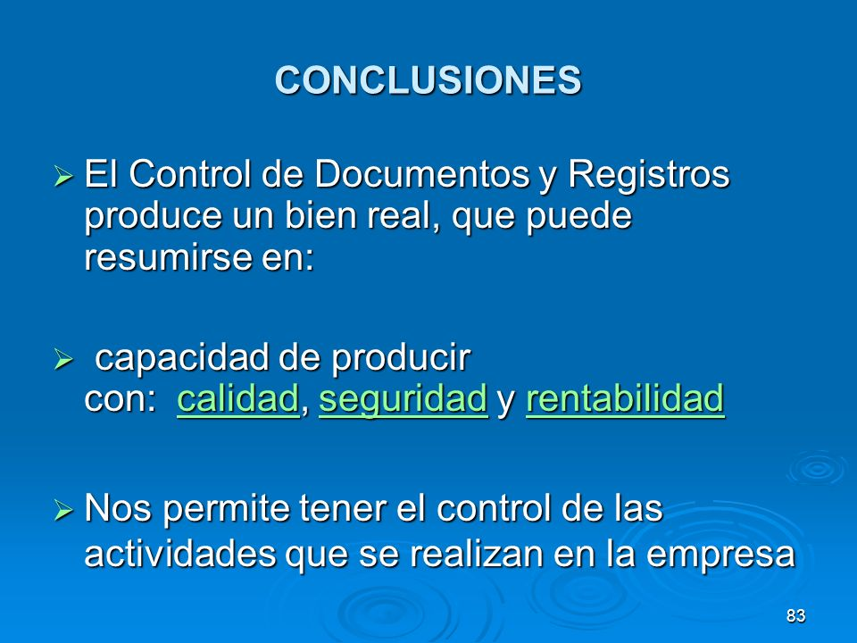 CONCLUSIONES El Control de Documentos y Registros produce un bien real, que puede resumirse en: