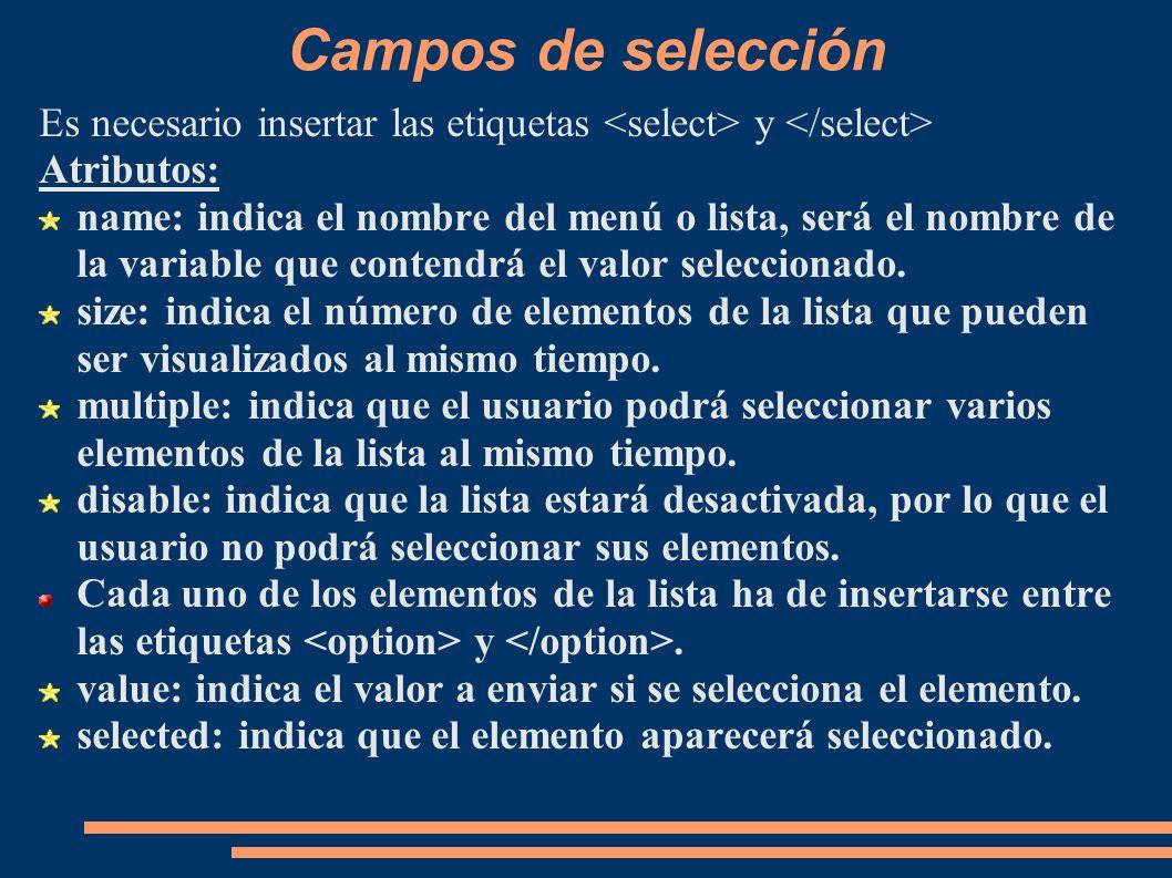Campos de selección Es necesario insertar las etiquetas <select> y </select> Atributos: