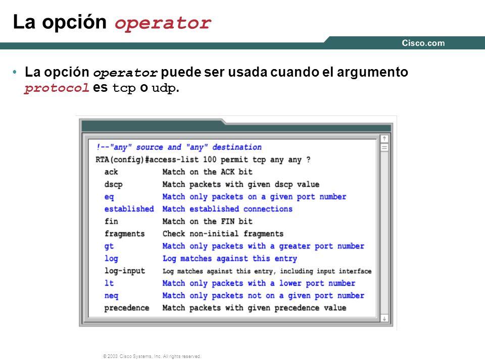 La opción operator La opción operator puede ser usada cuando el argumento protocol es tcp o udp.