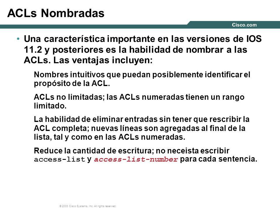 ACLs Nombradas Una característica importante en las versiones de IOS 11.2 y posteriores es la habilidad de nombrar a las ACLs. Las ventajas incluyen: