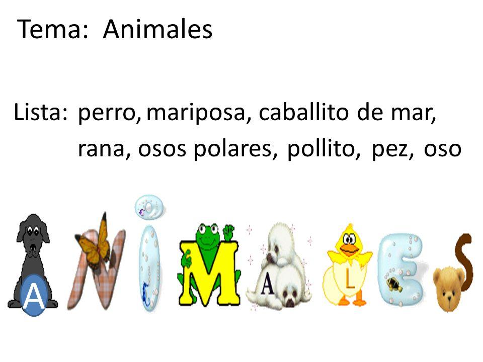 A Tema: Animales Lista: perro, mariposa, caballito de mar, rana,