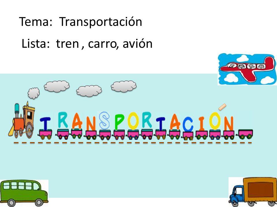 Tema: Transportación Lista: tren , carro , avión