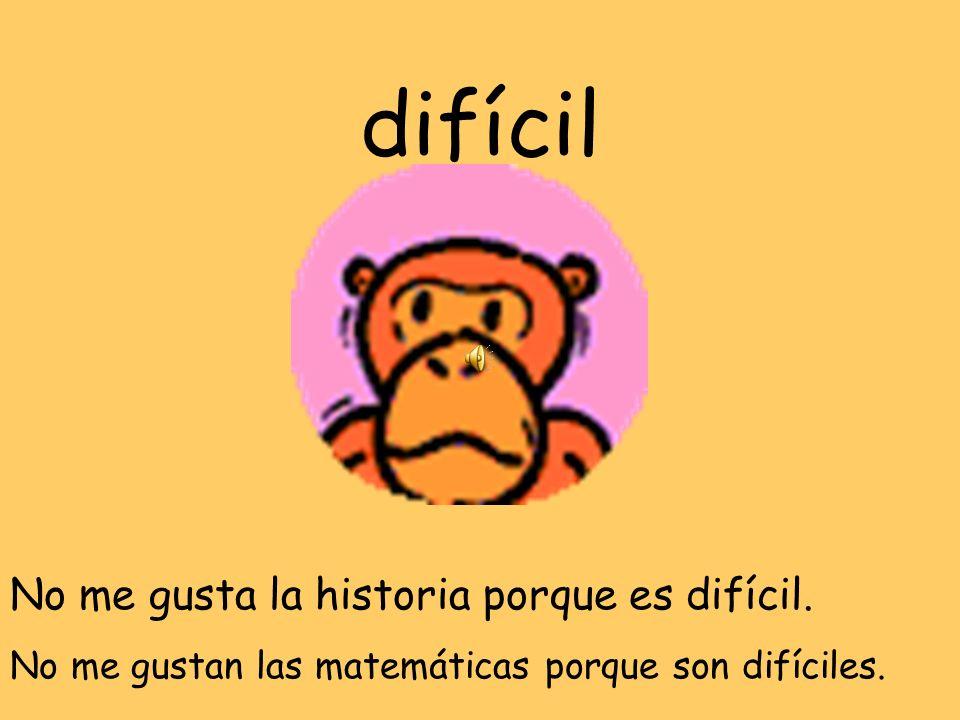 difícil No me gusta la historia porque es difícil.