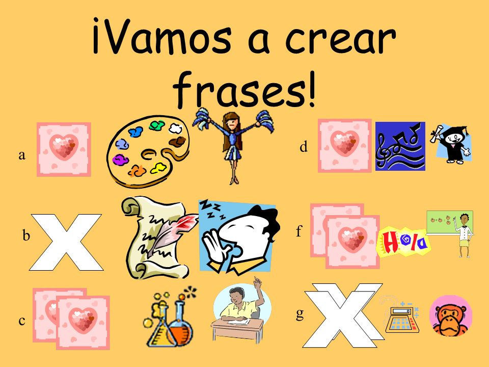 ¡Vamos a crear frases! d a X f b X X g c