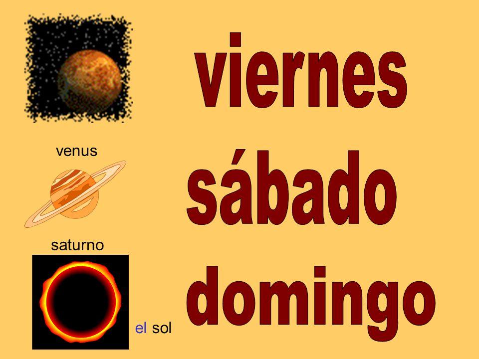 viernes venus sábado saturno domingo el sol