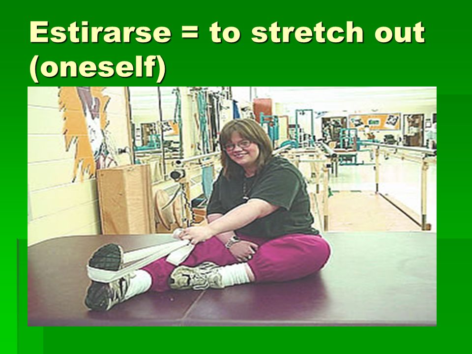 Estirarse = to stretch out (oneself)