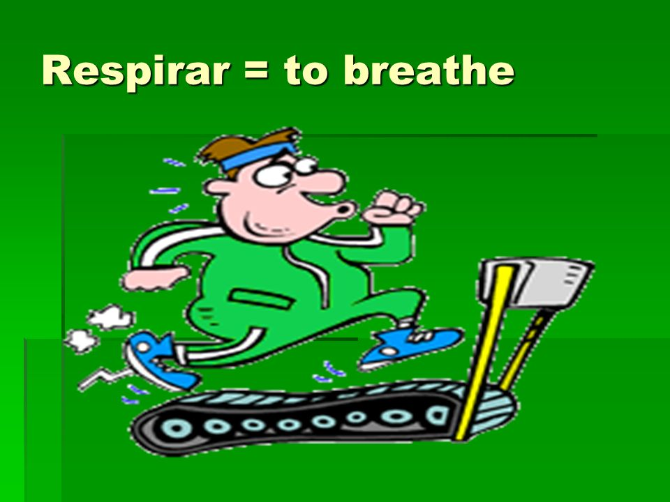 Respirar = to breathe