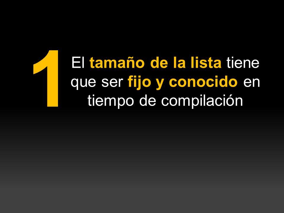 1 El tamaño de la lista tiene que ser fijo y conocido en tiempo de compilación