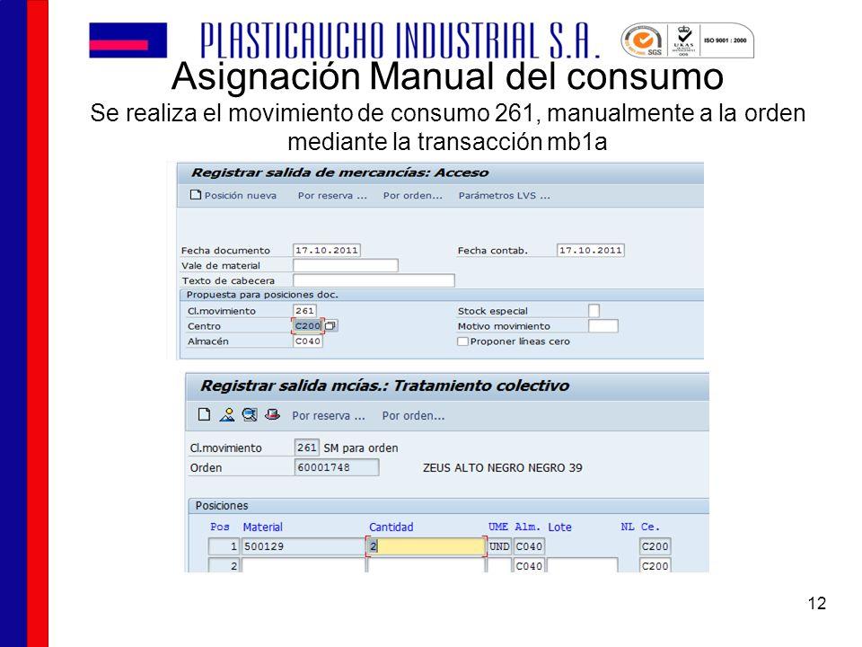 Asignación Manual del consumo Se realiza el movimiento de consumo 261, manualmente a la orden mediante la transacción mb1a