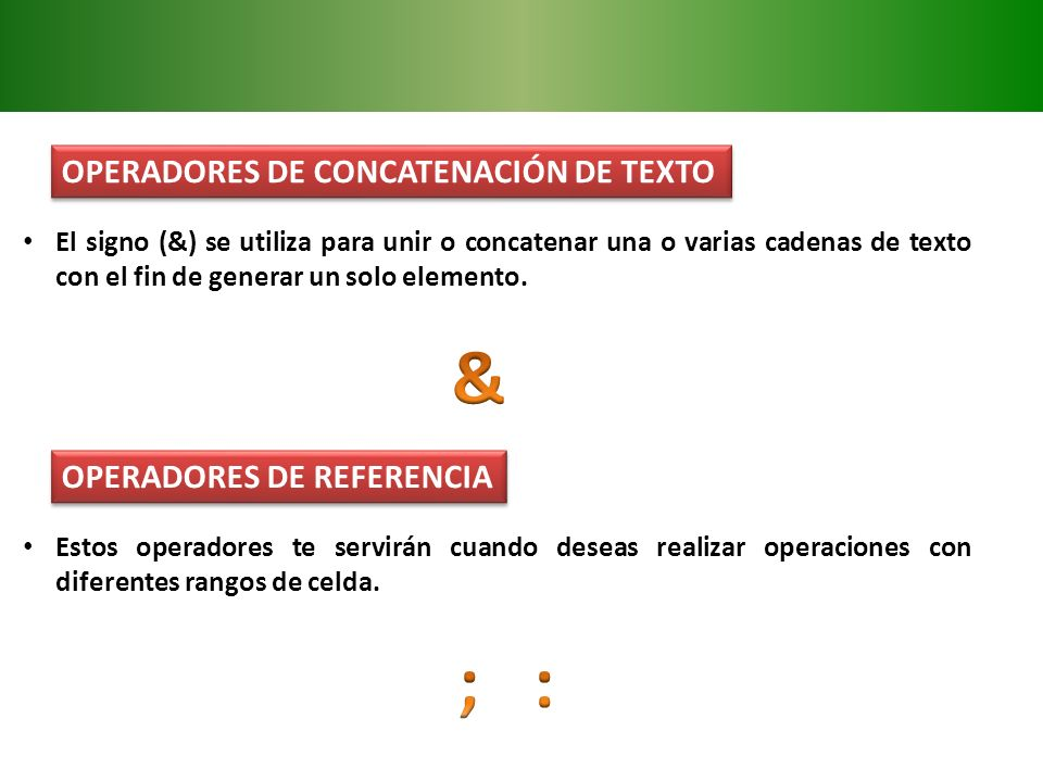 & ; : OPERADORES DE CONCATENACIÓN DE TEXTO OPERADORES DE REFERENCIA