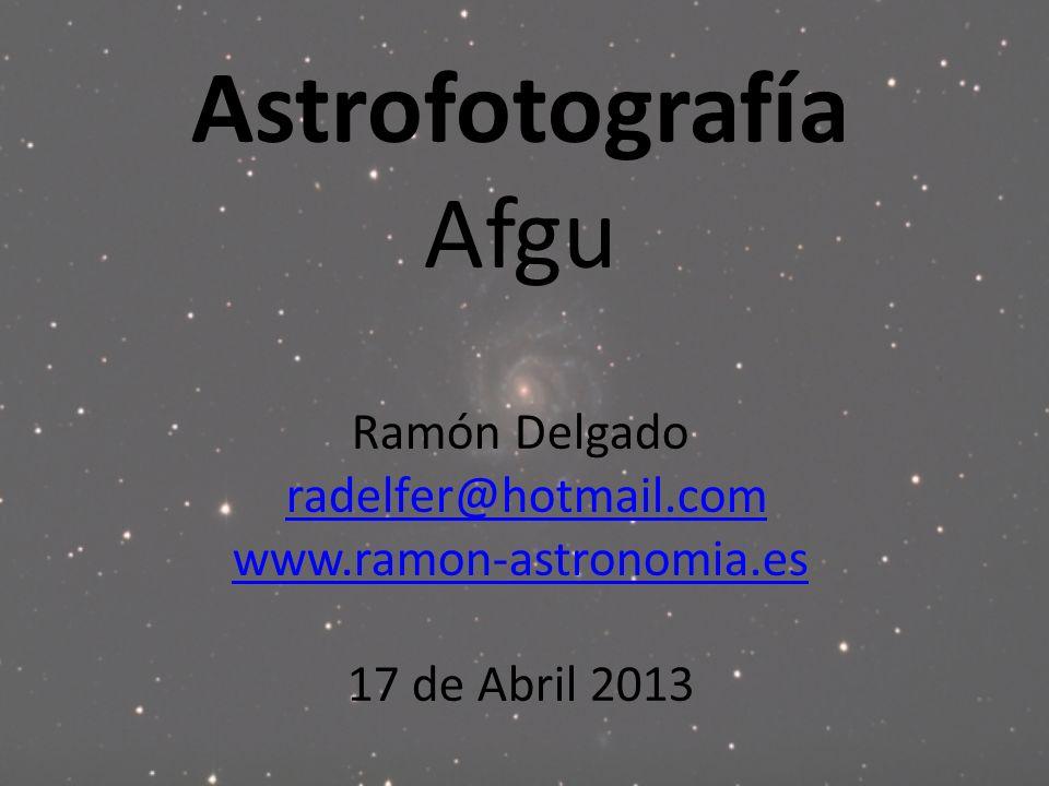 Astrofotografía Afgu Ramón Delgado radelfer@hotmail.com