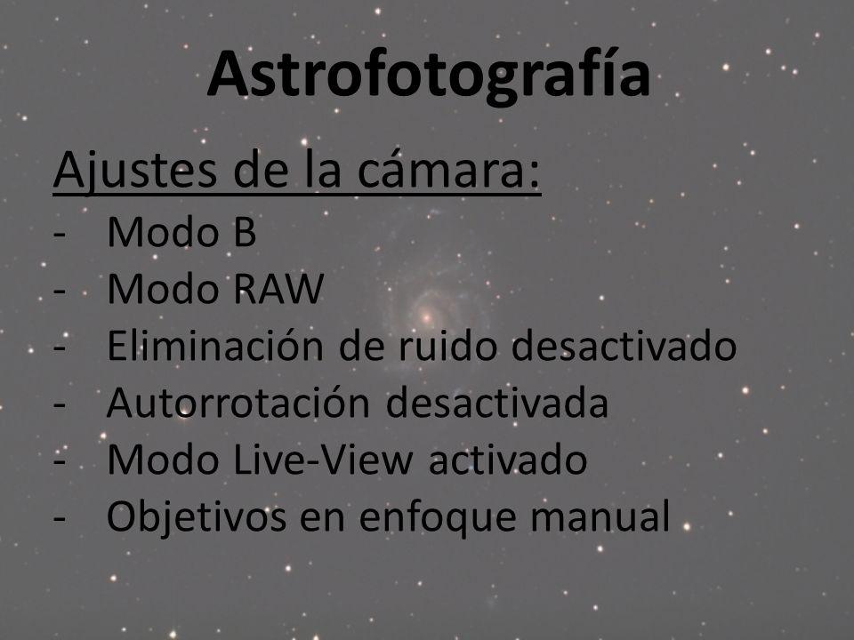 Astrofotografía Ajustes de la cámara: Modo B Modo RAW