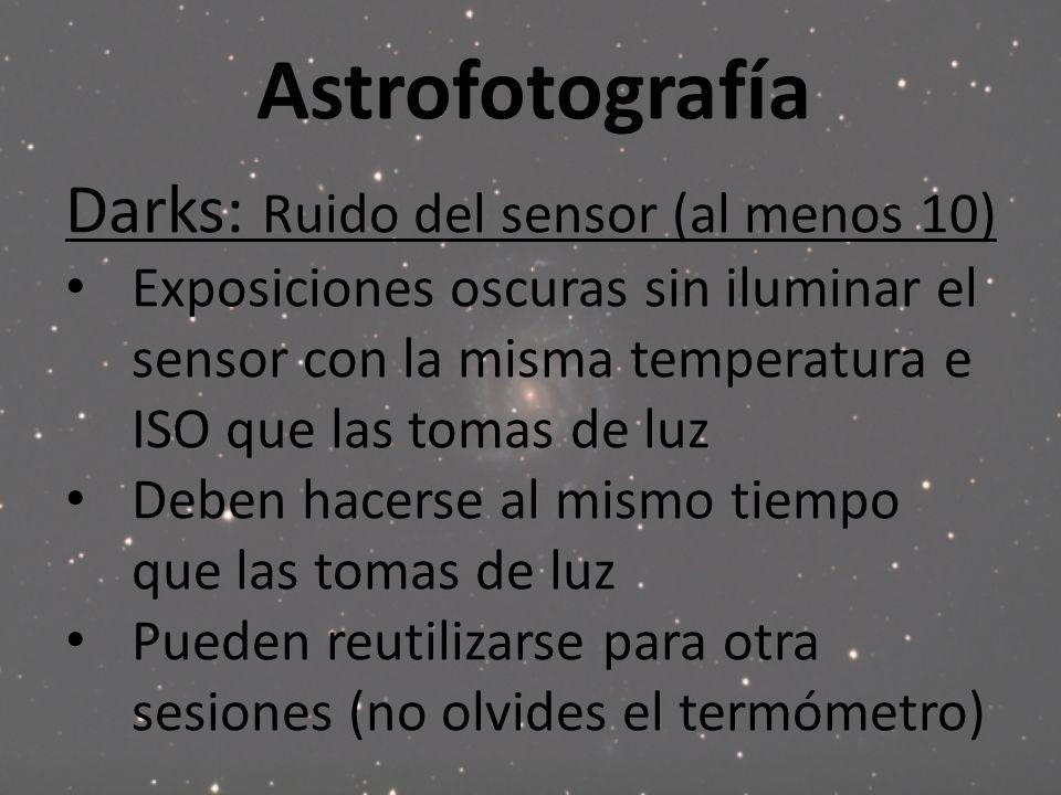 Astrofotografía Darks: Ruido del sensor (al menos 10)