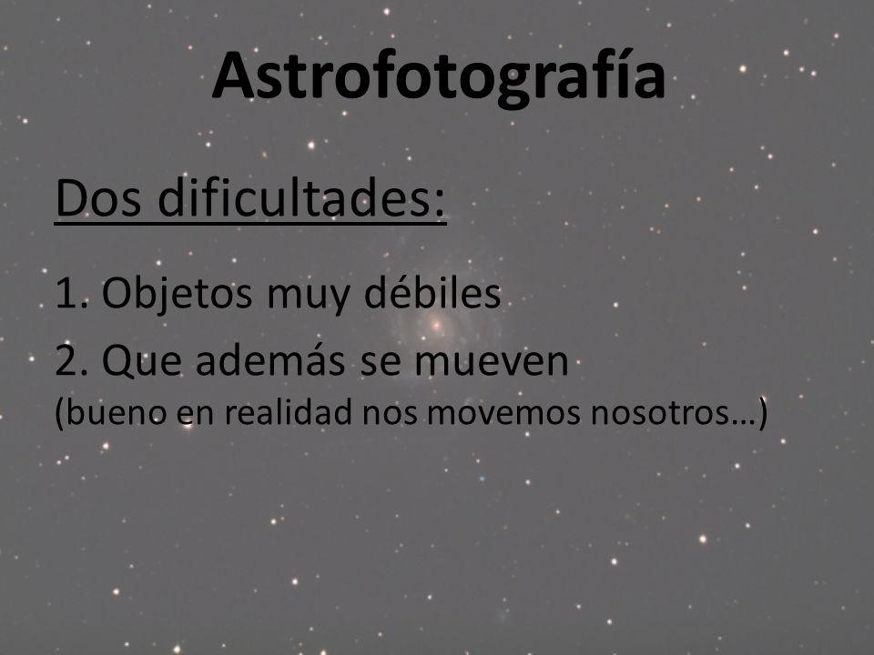 Astrofotografía Dos dificultades: 1. Objetos muy débiles