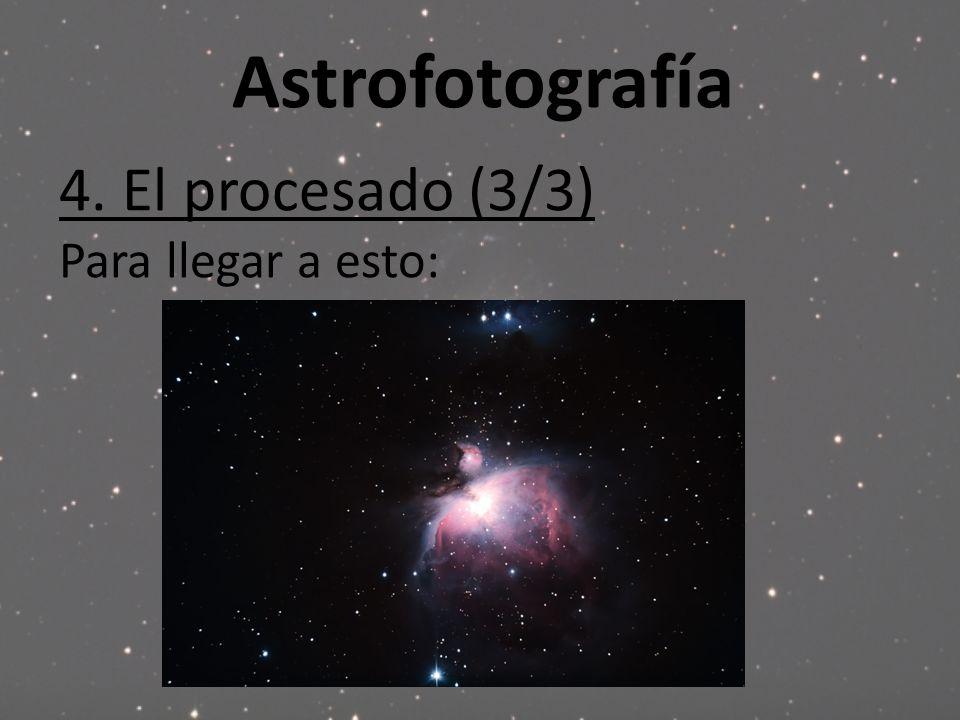 Astrofotografía 4. El procesado (3/3) Para llegar a esto:
