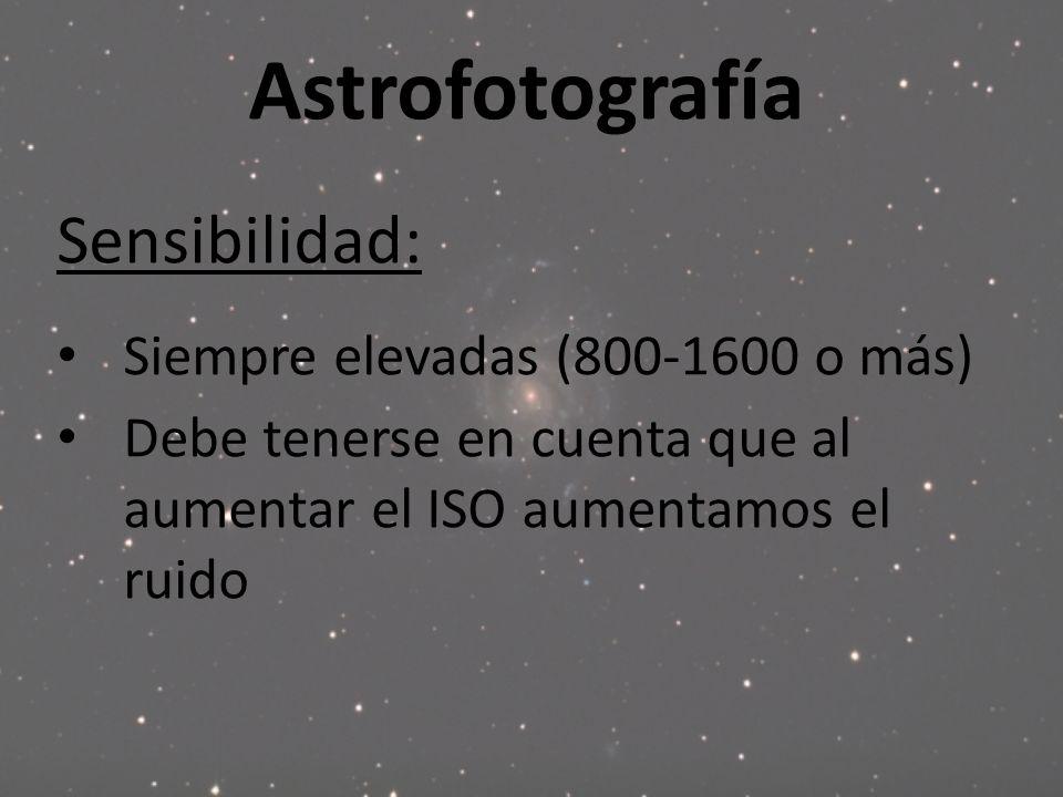 Astrofotografía Sensibilidad: Siempre elevadas (800-1600 o más)