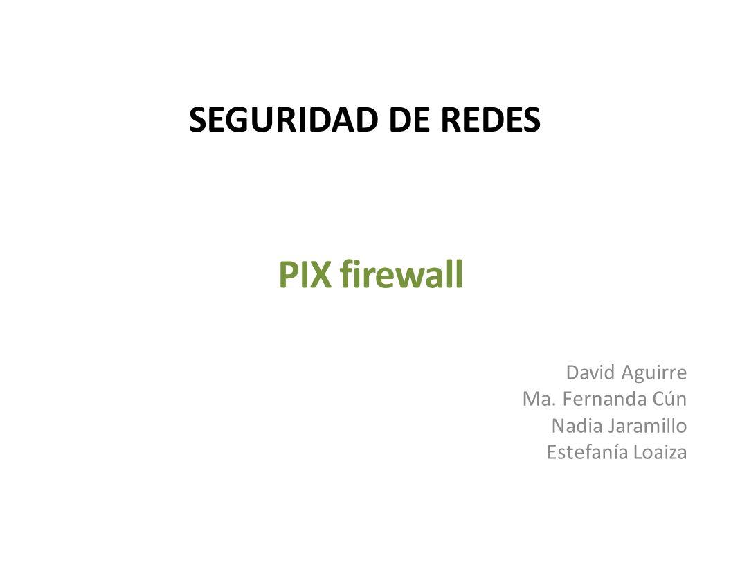 PIX firewall SEGURIDAD DE REDES David Aguirre Ma. Fernanda Cún