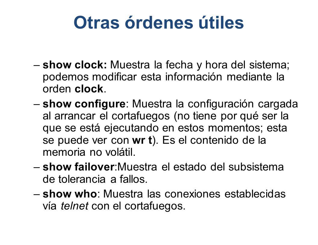 Otras órdenes útiles show clock: Muestra la fecha y hora del sistema; podemos modificar esta información mediante la orden clock.