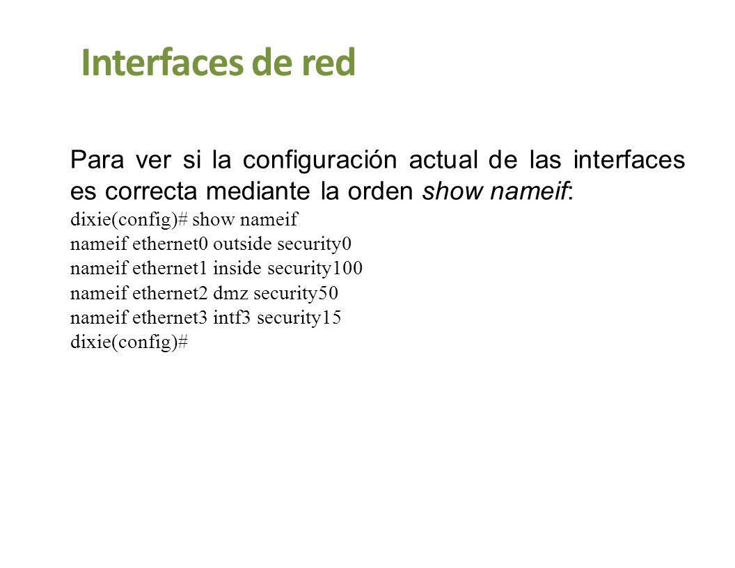 Interfaces de red Para ver si la configuración actual de las interfaces es correcta mediante la orden show nameif: