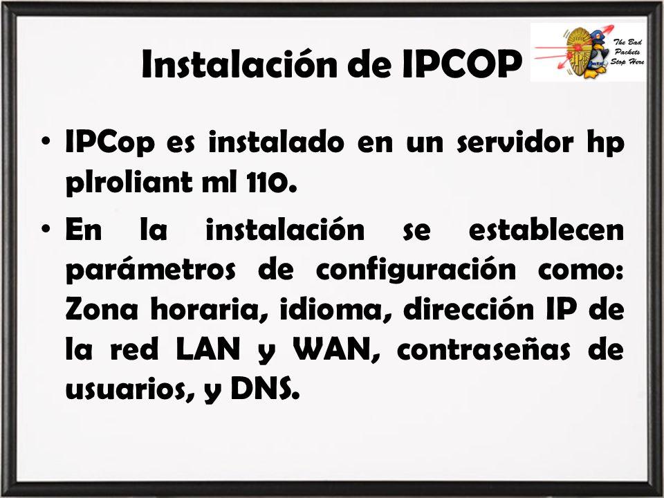 Instalación de IPCOP IPCop es instalado en un servidor hp plroliant ml 110.