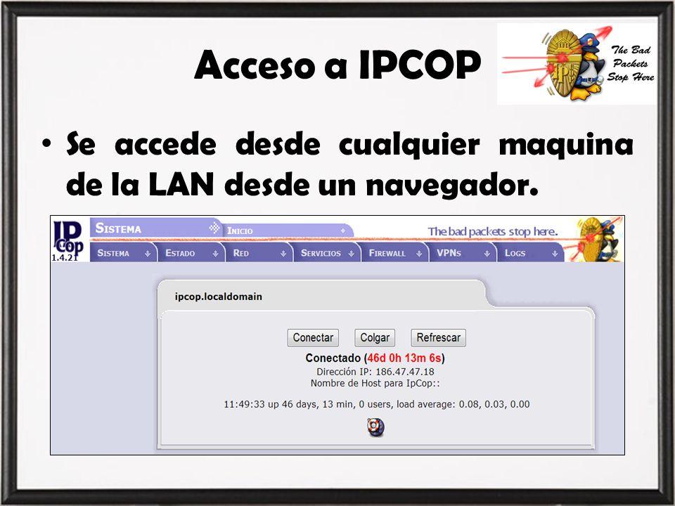 Acceso a IPCOP Se accede desde cualquier maquina de la LAN desde un navegador.