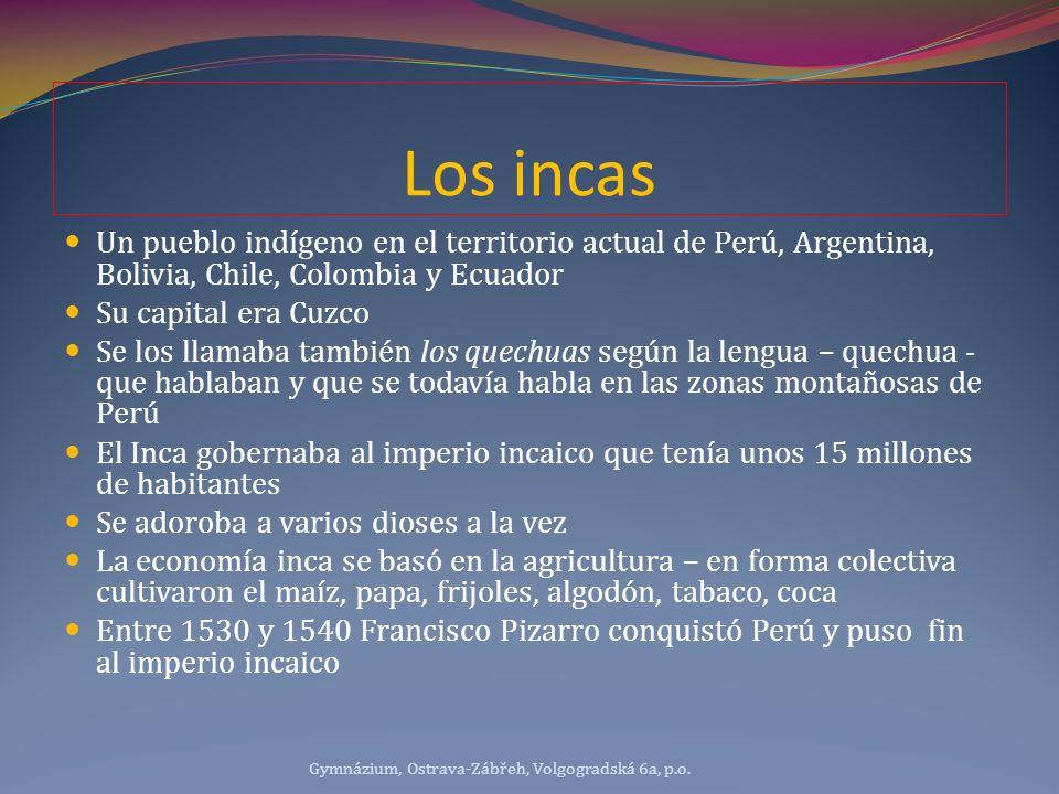 Los incas Un pueblo indígeno en el territorio actual de Perú, Argentina, Bolivia, Chile, Colombia y Ecuador.