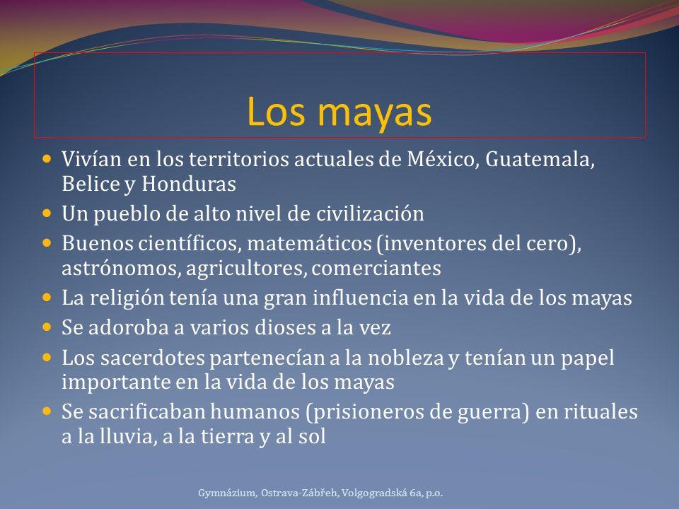 Los mayas Vivían en los territorios actuales de México, Guatemala, Belice y Honduras. Un pueblo de alto nivel de civilización.