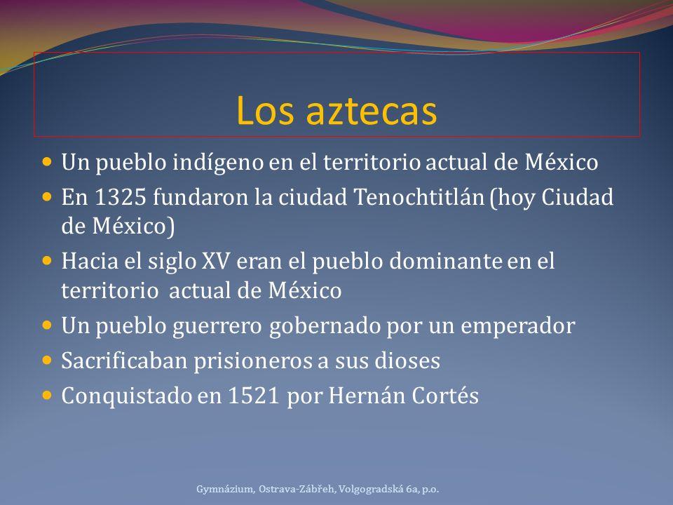 Los aztecas Un pueblo indígeno en el territorio actual de México