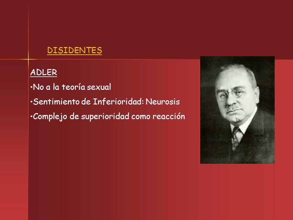 DISIDENTES ADLER. No a la teoría sexual. Sentimiento de Inferioridad: Neurosis.