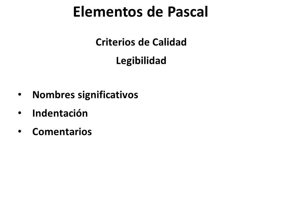 Elementos de Pascal Criterios de Calidad Legibilidad