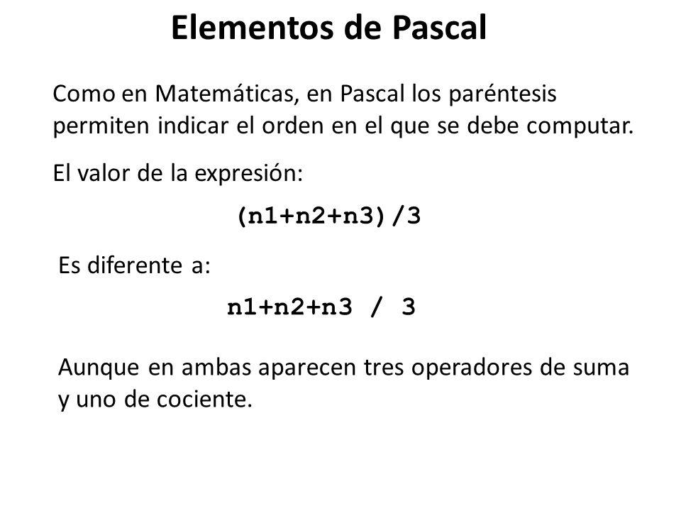 Elementos de Pascal Como en Matemáticas, en Pascal los paréntesis permiten indicar el orden en el que se debe computar.
