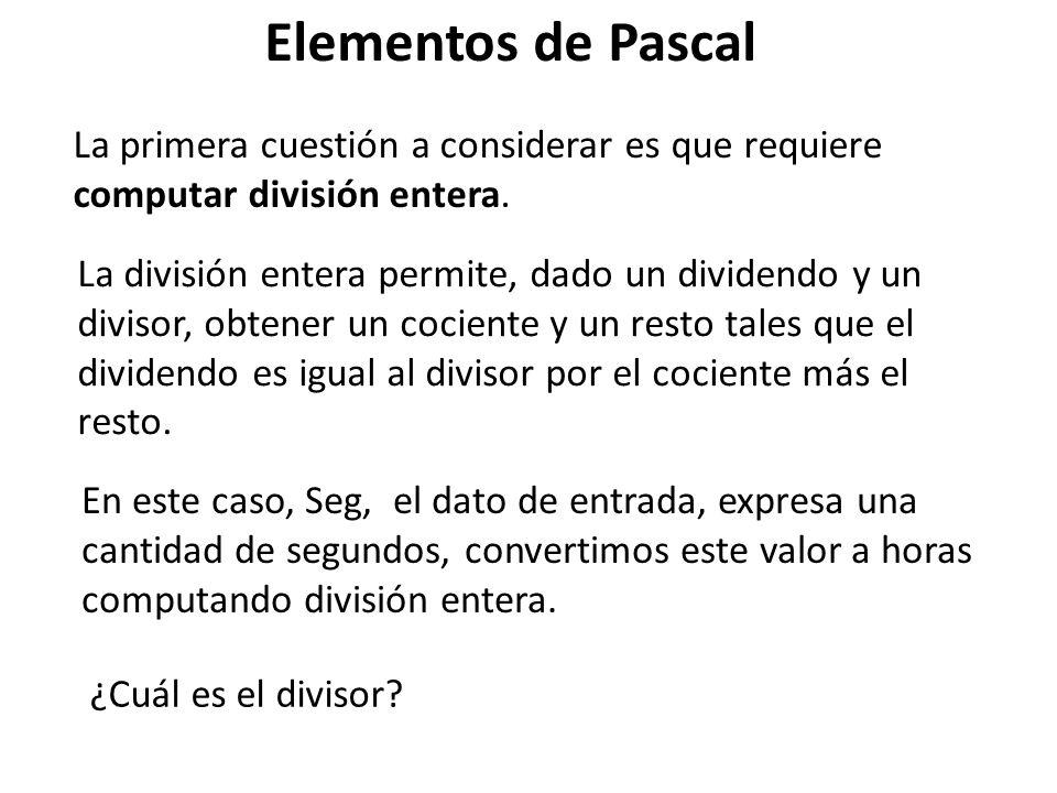 Elementos de PascalLa primera cuestión a considerar es que requiere computar división entera.