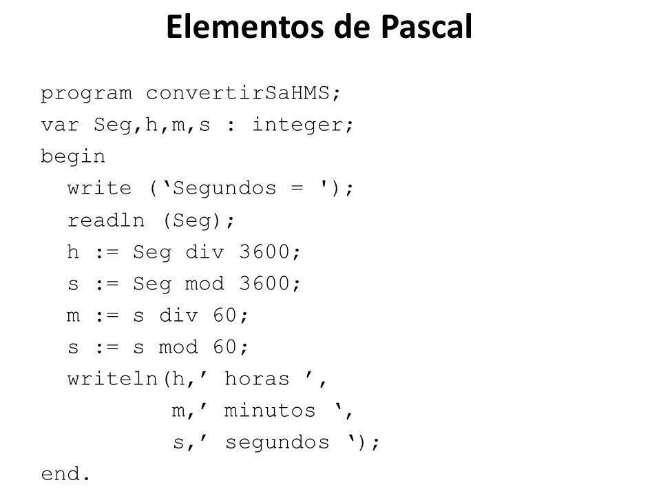 Elementos de Pascal program convertirSaHMS; var Seg,h,m,s : integer;