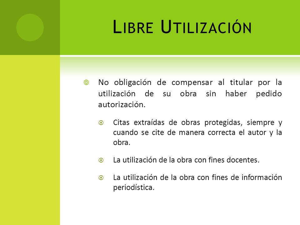 Libre Utilización No obligación de compensar al titular por la utilización de su obra sin haber pedido autorización.