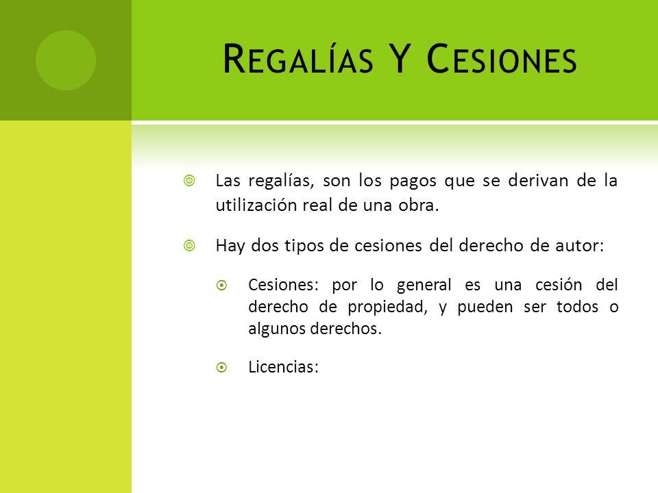 Regalías Y Cesiones Las regalías, son los pagos que se derivan de la utilización real de una obra.
