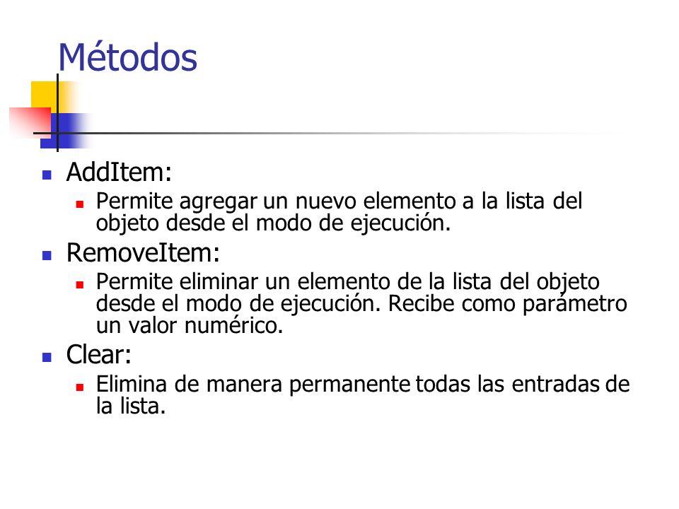 Métodos AddItem: RemoveItem: Clear: