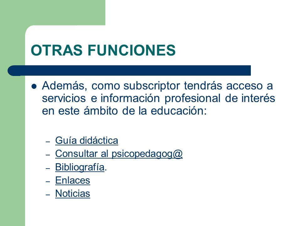 OTRAS FUNCIONES Además, como subscriptor tendrás acceso a servicios e información profesional de interés en este ámbito de la educación: