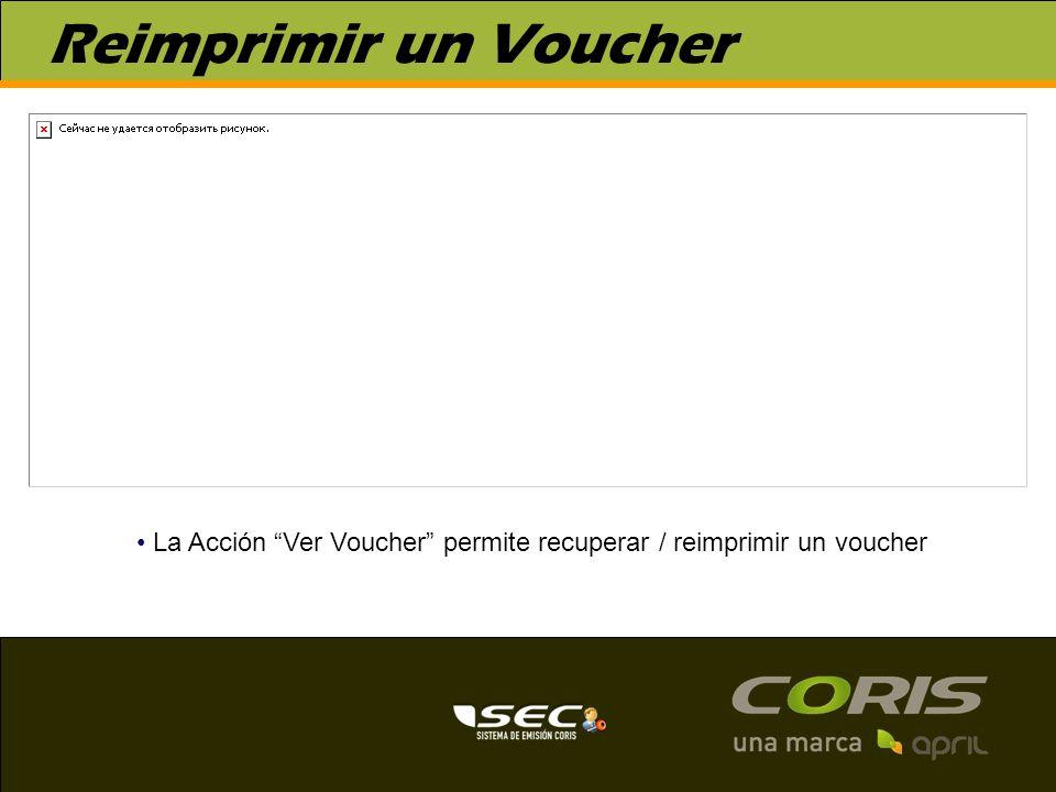 Reimprimir un Voucher La Acción Ver Voucher permite recuperar / reimprimir un voucher