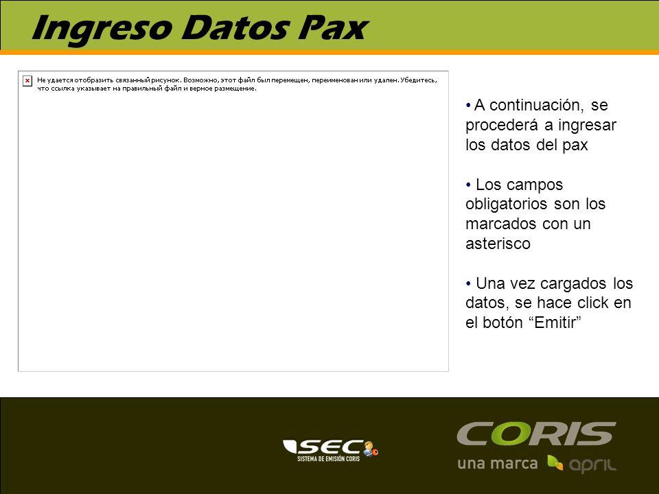 Ingreso Datos Pax A continuación, se procederá a ingresar los datos del pax. Los campos. obligatorios son los.