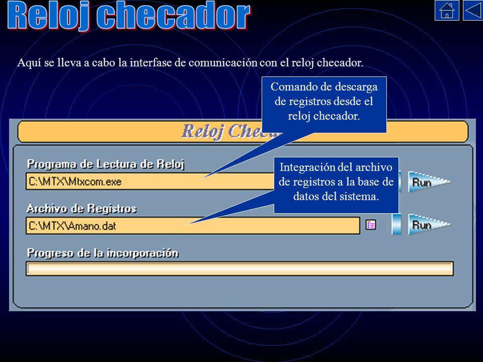 Reloj checador Aquí se lleva a cabo la interfase de comunicación con el reloj checador. Comando de descarga de registros desde el reloj checador.