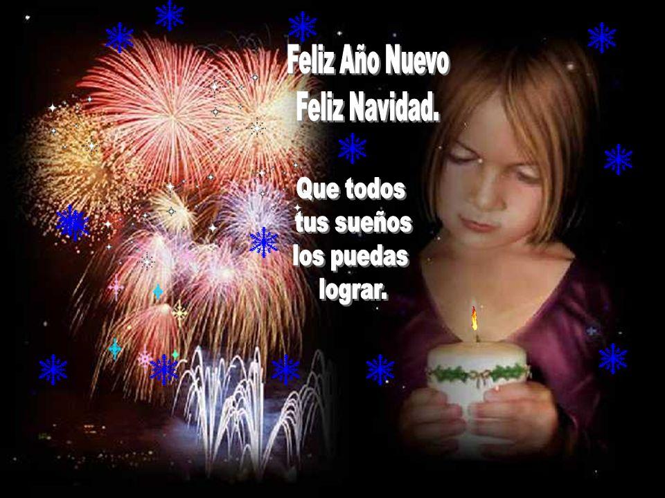 Feliz Año Nuevo Feliz Navidad. Que todos tus sueños los puedas lograr.