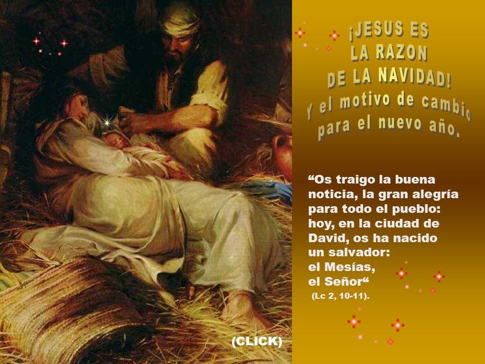 ¡JESUS ES LA RAZON DE LA NAVIDAD! Y el motivo de cambio